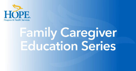 Hope Hospice Family Caregiver Education